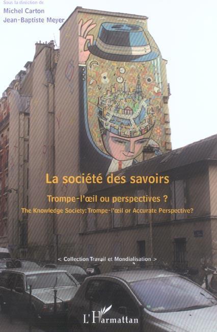 La société des savoirs ; trompe-l'oeil ou perspectives ? the knowledge society : trompe-l'oeil or