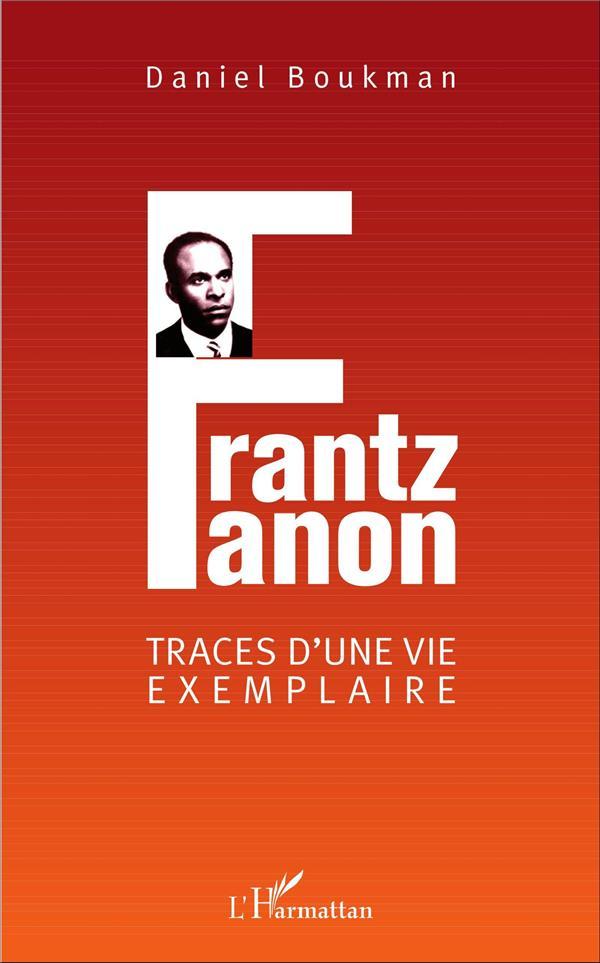 Frantz Fanon, traces d'une vie exemplaire