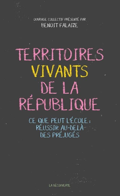 Territoires vivants de la République ; ce que peut l'école : réussir au-delà des préjugés  - Benoit Falaize  - Collectif