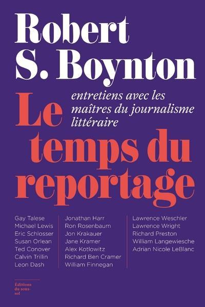 Le temps du reportage ; entretiens avec les maîtres du journalisme littéraire
