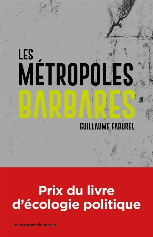 Les métropoles barbares ; démondialiser la ville, désurbaniser la terre