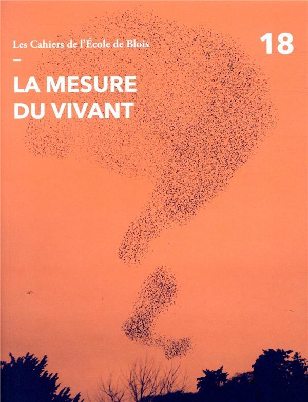 LES CAHIERS DE L'ECOLE DE BLOIS T.18 ; la mesure du vivant