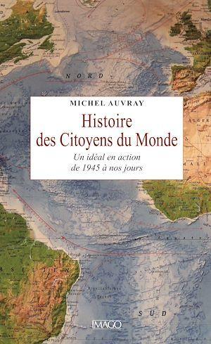 histoire des citoyens du monde ; un idéal en action de 1945 à nos jours