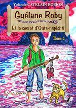 Guélane Roby t.2 ; et le secret d'Outa-napishti  - Yolande Catelain Robion