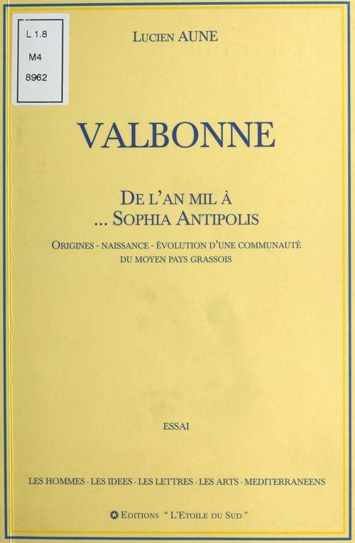Valbonne : De l'an mil à... Sophia Antipolis  - Lucien Aune