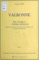 Valbonne : De l'an mil à... Sophia Antipolis