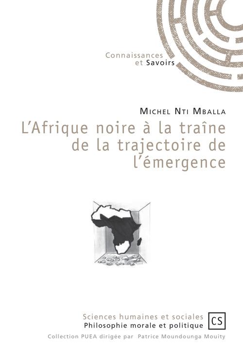 L'Afrique noire à la traîne de la trajectoire de l'émergence  - Michel Nti Mballa
