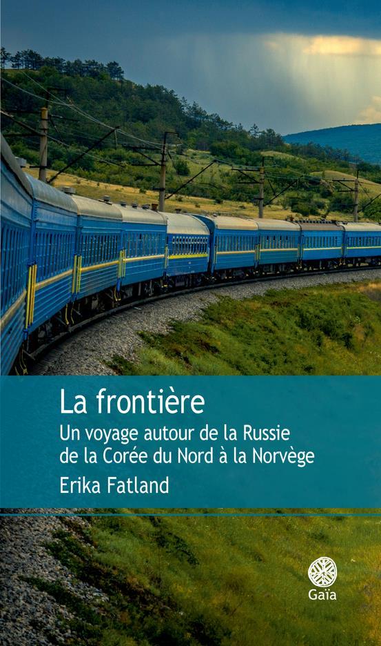 La frontière ; un voyage autour de la Russie de la Corée du Nord à la Norvège