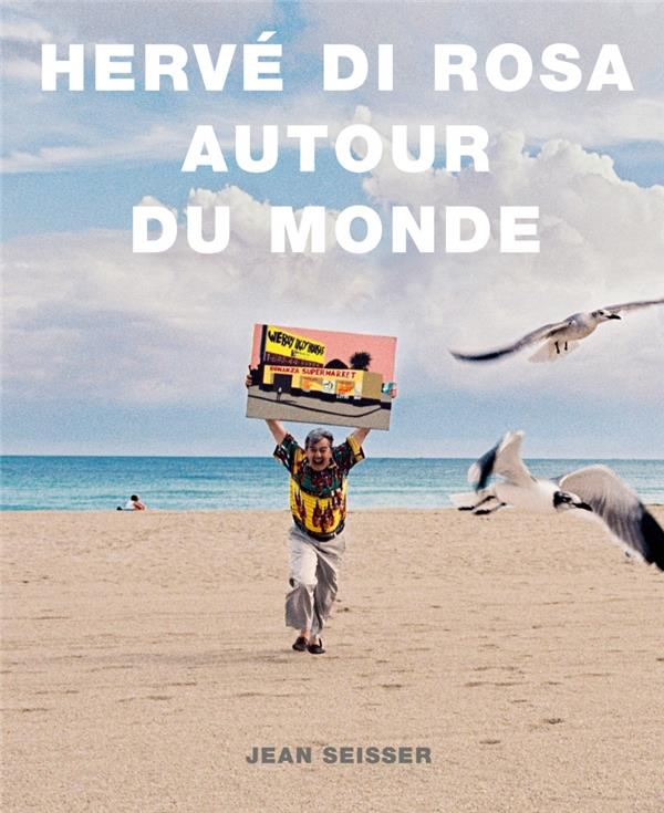 Hervé di Rosa ; autour du monde
