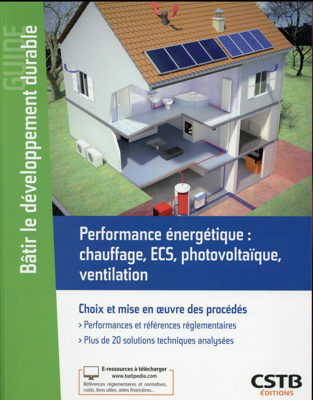 Performance énergétique ; chauffage, ECS, électricité, ventilation ; choix et mise en oeuvre des procédés