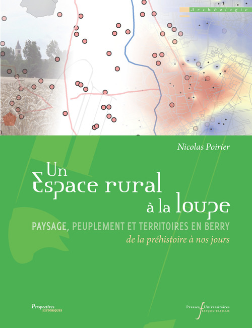 Un espace rural à la loupe ; paysage, peuplement et territoires en Berry de la préhistoire à nos jours