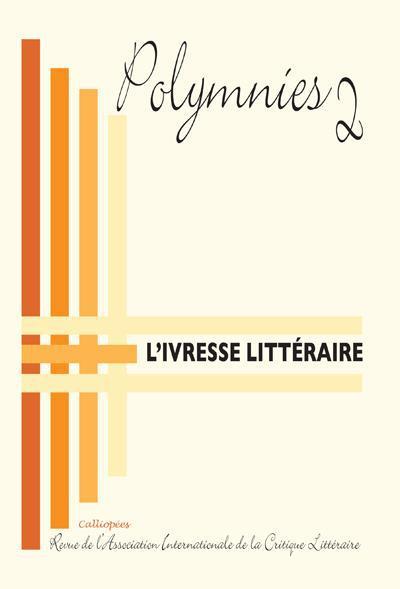 Revue de l association internationale de la critique litteraire (aicl) n 2 - l'ivresse litteraire
