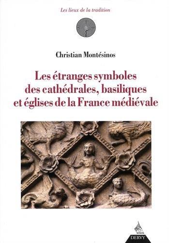 Les étranges symboles des cathédrales, basiliques et églises de la France médiévale