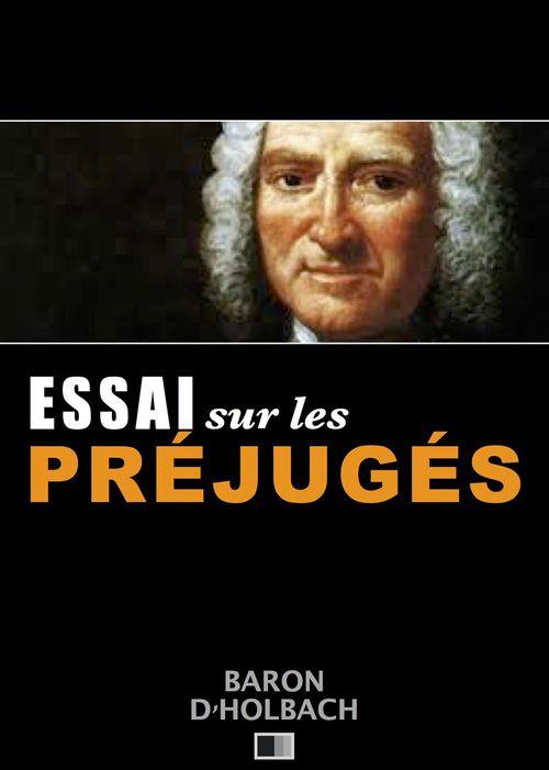 Essai sur les Préjugés ou De l'influence des opinions sur les moeurs et sur le bonheur des Hommes.