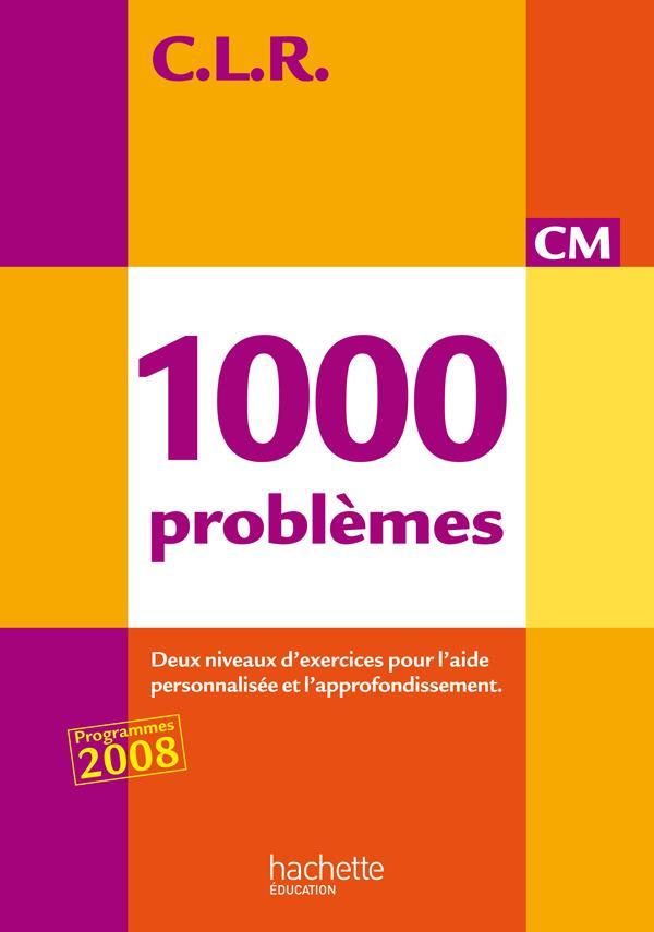 C.L.R ; mathématiques ; 1000 problèmes ; CM ; livre de l'élève (édition 2010)