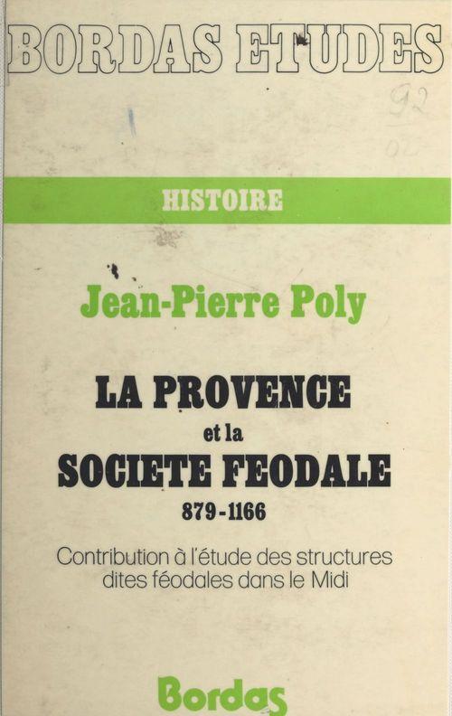 La Provence et la société féodale (879-1166)  - Jean-Pierre Poly