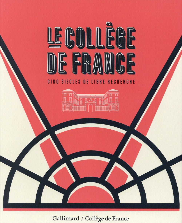 Le Collège de France ; cinq siècles de libre recherche