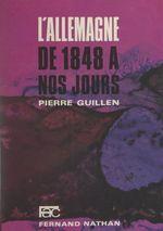 L'Allemagne, de 1848 à nos jours  - Pierre Guillen