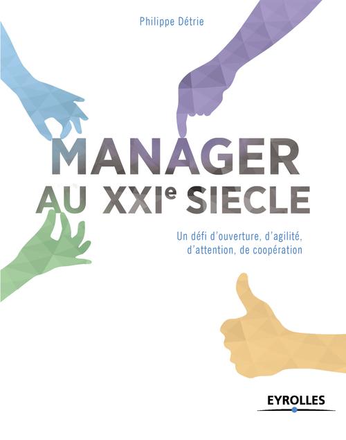 Manager au XXIe siècle ; un défi d'ouverture, d'agilité,  d'attention,  de coopération