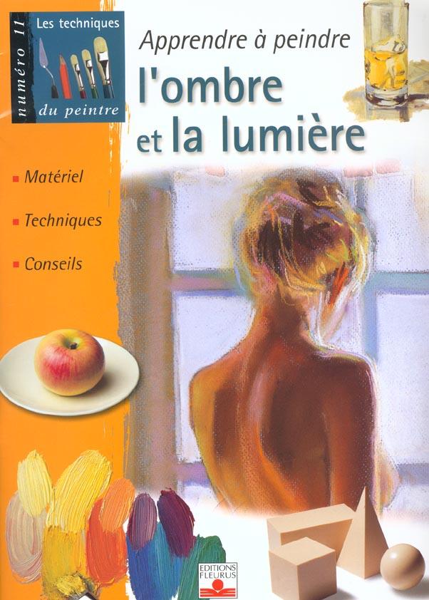 Les Techniques Du Peintre T.11 ; Apprendre A Peindre L'Ombre Et La Lumiere