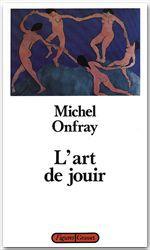 L'art de jouir  - Michel Onfray