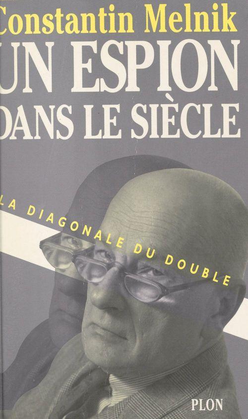 Un espion dans le siècle (1) : La diagonale du double  - Constantin Melnik