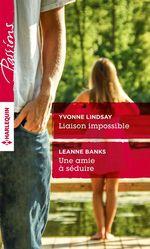 Vente Livre Numérique : Liaison impossible - Une amie à séduire  - Leanne Banks - Yvonne Lindsay