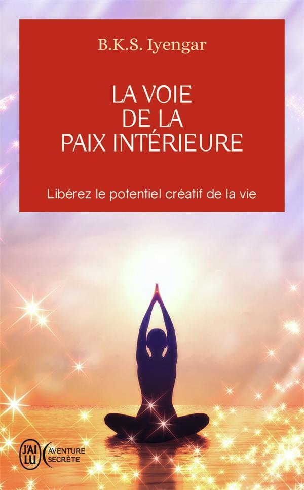 La voie de la paix intérieure ; libérez le potentientiel créatif de la vie