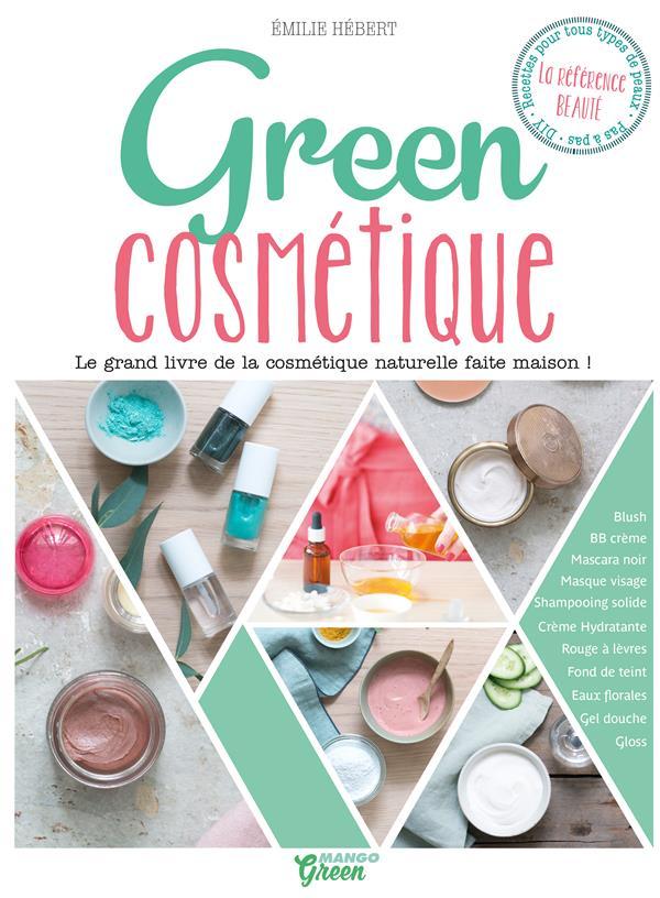 Green cosmétiques ; le grand livre de la cosmétique naturelle home made !