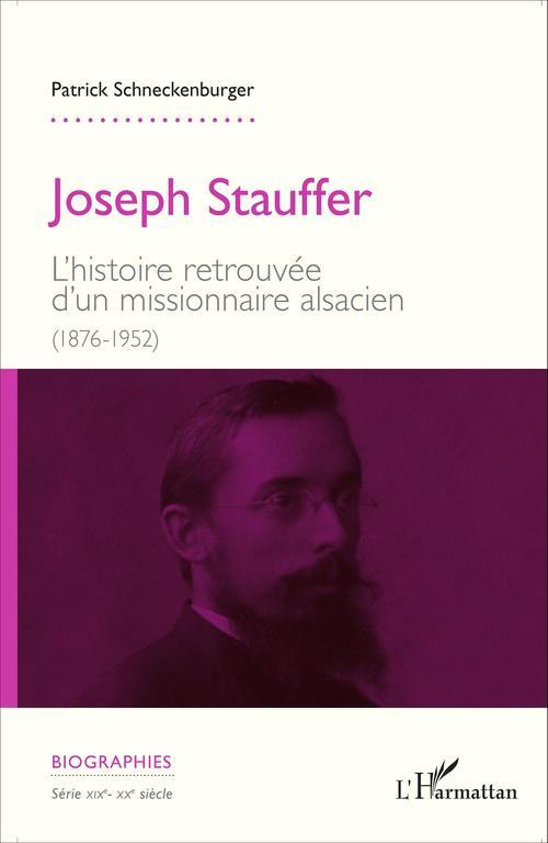Joseph Stauffer ; l'histoire retrouvée d'un missionnaire alsacien (1876-1952)