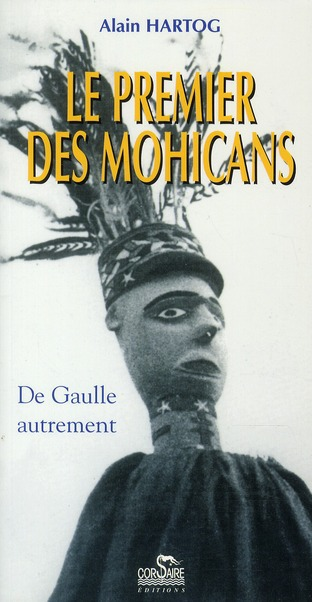 Le premier des Mohicans - De Gaulle autrement  - Alain Hartog