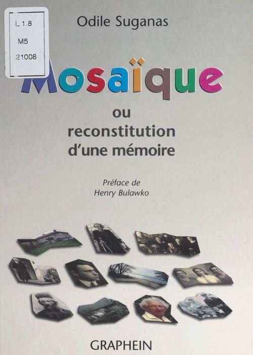 Mosaïque ou Reconstitution d'une mémoire  - Odile Suganas