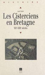 Les Cisterciens en Bretagne aux XIIe et XIIIe siècles  - André Dufief