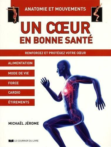 Un coeur en bonne santé ; anatomie et mouvements ; renforcez et protégez votre coeur
