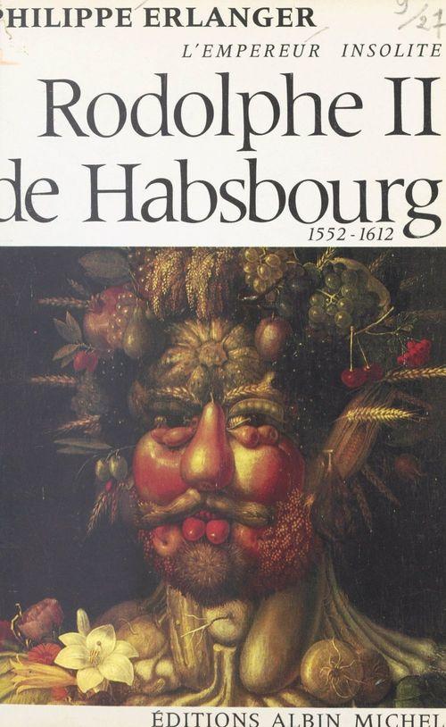 Rodolphe II de Habsbourg, l'empereur insolite, 1552-1612