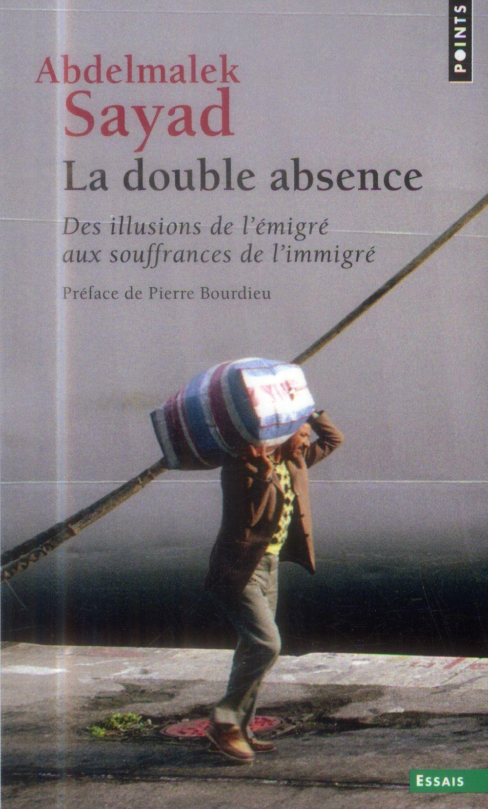 la double absence ; des illusions de l'émigré aux souffrances de l'immigré
