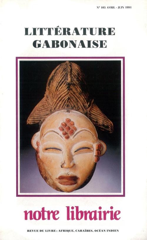 Notre librairie n 105 litterature gabonaise - avril-juin 1991 - revue du livre : afrique, caraibes,