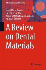 A Review on Dental Materials  - Hassan Beigi Rizi - Mojdeh Mahdi Rezaei Khamseh - Andreas Ochsner - Hamid Reza Rezaie