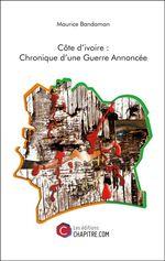 Côte d'Ivoire : Chronique d'Une Guerre Annoncée  - Maurice Bandaman