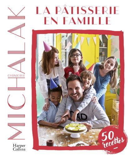 MICHALAK, CHRISTOPHE - LA PATISSERIE EN FAMILLE