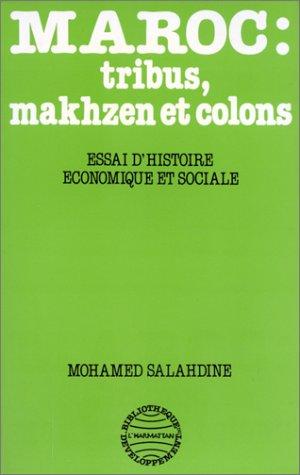Maroc : tribus, makhzen et  colons : essai d'histoire économique et sociale