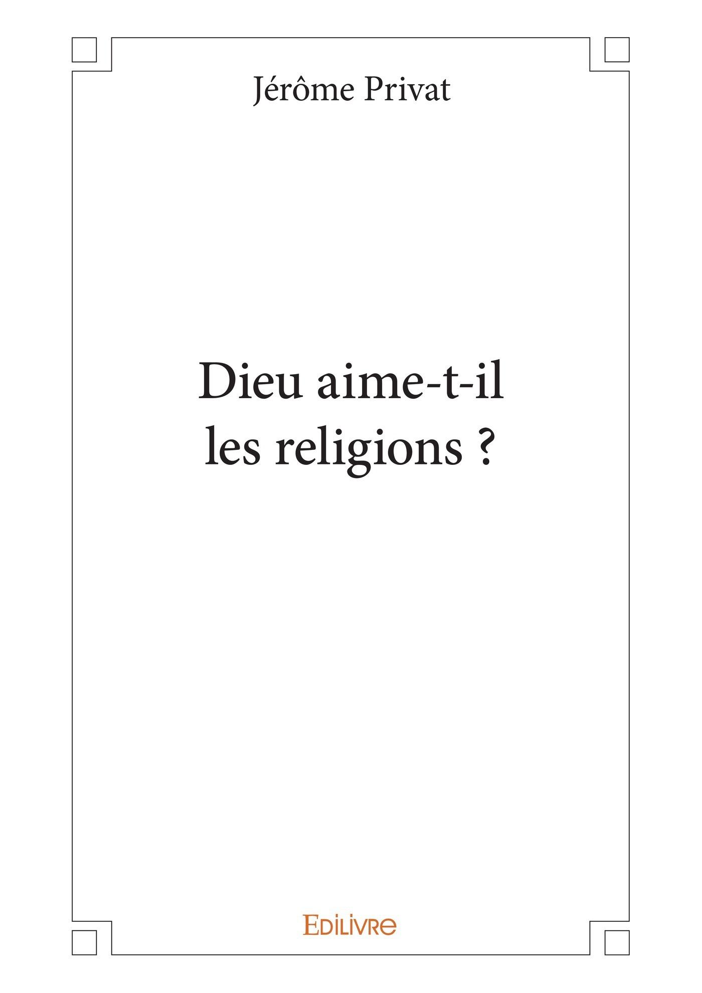 Dieu aime-t-il les religions ?