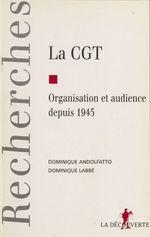 Vente Livre Numérique : La C.G.T. : organisation et audience depuis 1945  - Dominique LABBE - Dominique ANDOLFATTO