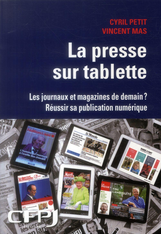 La presse sur tablette ; les journaux et magazines de demains ; réussir sa publication numérique