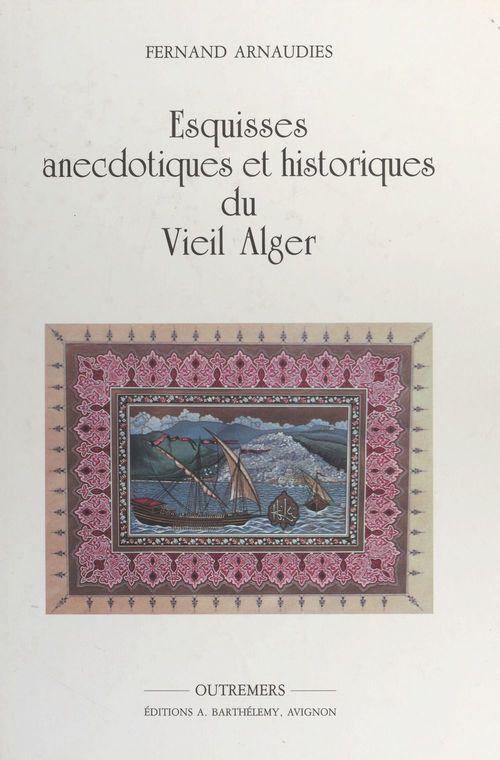 Esquisses anecdotiques et historiques du vieil Alger