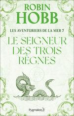 Les Aventuriers de la mer (Tome 7) - Le seigneur des Trois Règnes  - Robin Hobb