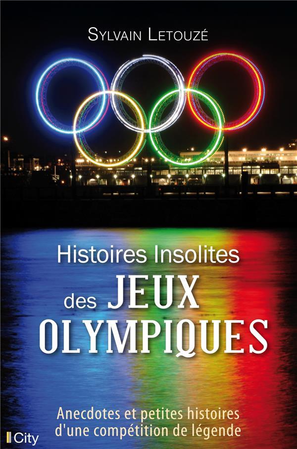 histoires insolites des Jeux Olympiques : anecdotes et petites histoires d'une compétition de légende
