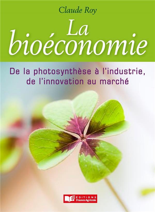 La bioéconomie ; de la photosynthèse à l'industrie, de l'innovation au marché
