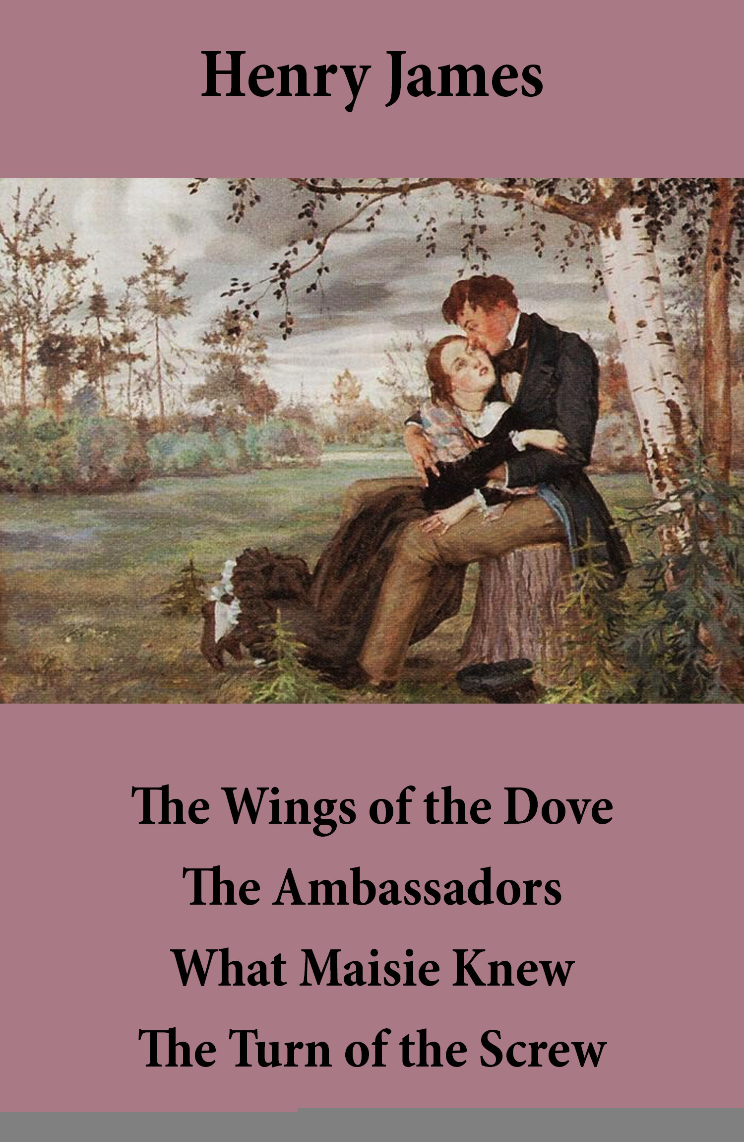 The wings of the dove ; the ambassadors ; what Maisie knew ; the turn of the screw