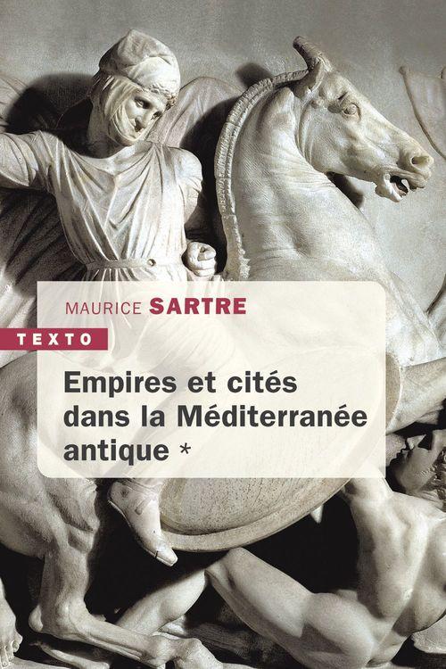 Empires et cités dans la méditerranée antique  - Maurice Sartre